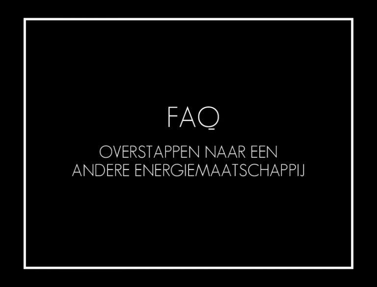 overstappen naar andere energiemaatschappij faq